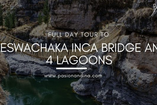 Qeswachaka Inca Bridge and the 4 lagoons