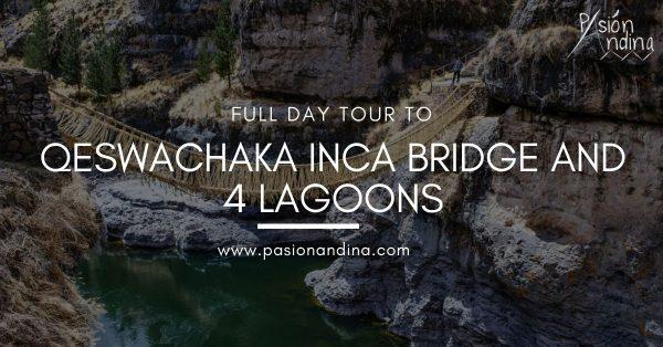 Qeswachaka Inca Bridge and the 4 lagoons
